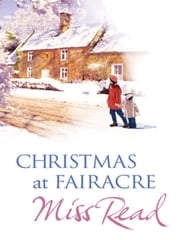 Christmas At Fairacre - The Christmas Mouse, Christmas At Fairacre School, No Holly For Miss Quinn ebook by Miss Read