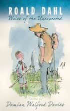 Roald Dahl - Wales of the Unexpected ebook by Damian Walford Davies