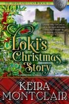 Loki's Christmas Story - The Highland Clan, #11 ebook by Keira Montclair