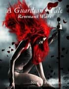 A Guardian's Tale: Remnant Wars ebook by Nicole Palomino