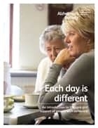 Each day is different - An introduction to the care and support of people with dementia ebook by Alzheimer's Society