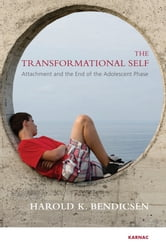 The Transformational Self - Attachment and the End of the Adolescent Phase ebook by Harold K. Bendicsen