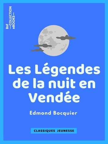 Les Légendes de la nuit en Vendée - Traditions, Contes et Superstitions ebook by Edmond Bocquier
