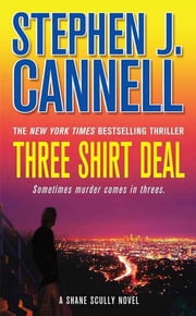 Three Shirt Deal - A Shane Scully Novel ebook by Stephen J. Cannell