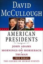 David McCullough American Presidents E-Book Box Set - John Adams, Mornings on Horseback, Truman, The Course of Human Events ebook by David McCullough