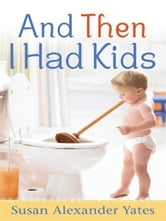 And Then I Had Kids - Encouragement for Mothers of Young Children ebook by Susan Alexander Yates