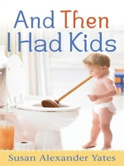 And Then I Had Kids - Encouragement for Mothers of Young Children ebook by Susan Alexander Yates,Ingrid Trobisch