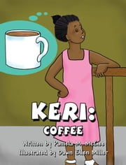 Keri: Coffee ebook by Pamela M. McGee,Dawn Ellen Miller