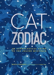 Cat Zodiac - An Astrological Guide to the Feline Mystique ebook by Maeva Considine,Vikki Chu