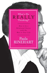 What's He Really Thinking? - How to Be a Relational Genius with the Man in Your Life ebook by Paula Rinehart