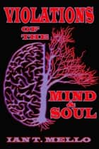 Violations of the Mind & Soul ebook by Ian T. Mello
