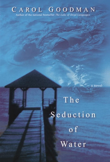 The Seduction of Water ebook by Carol Goodman
