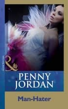 Man-Hater (Mills & Boon Modern) ebook by Penny Jordan