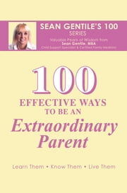 100 EFFECTIVE WAYS TO BE AN EXTRAORDINARY PARENT ebook by Sean Gentile, M.B.A.
