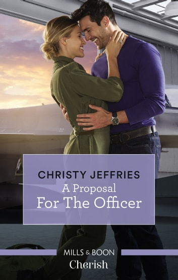 A Proposal For The Officer ebook by Christy Jeffries