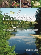 The Ecological Pine Barrens of New Jersey: An Ecosystem Threatened by Fragmentation ebook by Howard P. Boyd
