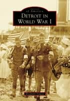 Detroit in World War I ebook by Elizabeth Clemens