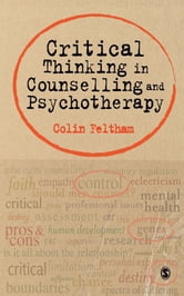 Critical Thinking in Counselling and Psychotherapy ebook by Colin Feltham