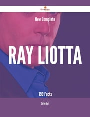 New- Complete Ray Liotta - 199 Facts ebook by Shirley Best