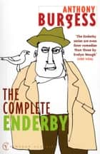 The Complete Enderby ebook by Anthony Burgess