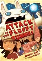 Attack of the Fluffy Bunnies ebook by Andrea Beaty