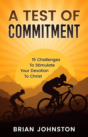 A Test of Commitment: 15 Challenges to Stimulate Your Devotion to Christ ebook by Brian Johnston