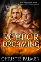 Reaper Dreaming - A Reaper Novel ebook by Christie Palmer