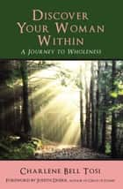 Discover Your Woman Within: Journey to Wholeness ebook by Charlene Tosi,Char Tosi