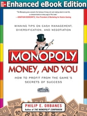 Monopoly, Money, and You: How to Profit from the Game's Secrets of Success ENHANCED EBOOK - How to Profit from the Game's Secrets of Success ENHANCED EBOOK ebook by Philip E. Orbanes