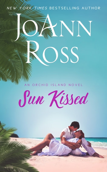 Sun Kissed - An Orchid Island Novel ebook by JoAnn Ross