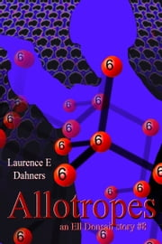 Allotropes (an Ell Donsaii story #8) ebook by Laurence E Dahners