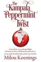 The Kampala Peppermint Twist - Green Pines Romance, #2 ebook by Milou Koenings