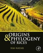 Origins and Phylogeny of Rices ebook by N.M. Nayar