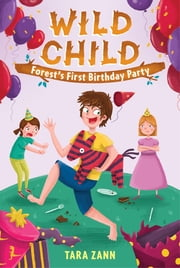 Wild Child: Forest's First Birthday Party ebook by Tara Zann,Dan Widdowson,Rhoda Belleza