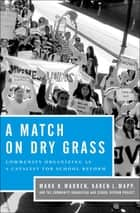 A Match on Dry Grass ebook by Mark R. Warren,Karen L. Mapp,The Community Organizing and School Reform Project