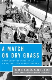 A Match on Dry Grass - Community Organizing as a Catalyst for School Reform ebook by Mark R. Warren, Karen L. Mapp, The Community Organizing and School Reform Project