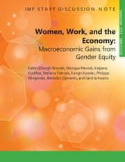 Women, Work, and the Economy: Macroeconomic Gains from Gender Equity ebook by Katrin  Ms. Elborgh-Woytek,Monique  Ms. Newiak,Kalpana  Ms. Kochhar,Stefania  Ms. Fabrizio,Kangni  Kpodar,Philippe  Mr. Wingender,Benedict J. Mr. Clements,Gerd  Mr. Schwartz