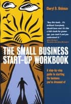 The Small Business Start-up Workbook - A step-by-step guide to starting the business you've dreamed of ebook by Cheryl Rickman, Anita Roddick