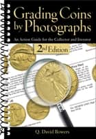 Grading Coins by Photographs ebook by Q. David Bowers