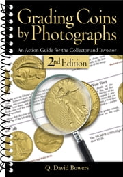 Grading Coins by Photographs - An Action Guide for the Collector and Investor ebook by Q. David Bowers