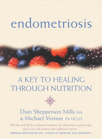 Endometriosis: A Key to Healing Through Nutrition ebook by Michael Vernon,Dian Shepperson Mills