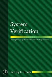 System Verification: Proving the Design Solution Satisfies the Requirements ebook by Grady, Jeffrey O.
