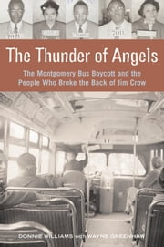 The Thunder of Angels - The Montgomery Bus Boycott and the People Who Broke the Back of Jim Crow ebook by Donnie Williams,Wayne Greenhaw
