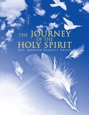 The JOURNEY OF THE HOLY SPIRIT ebook by Rev. Martin Francis Edior