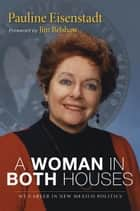 A Woman in Both Houses ebook by Pauline Eisenstadt,Jim Belshaw