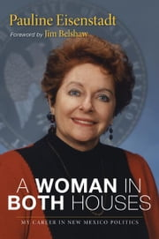 A Woman in Both Houses: My Career in New Mexico Politics ebook by Pauline Eisenstadt,Jim Belshaw