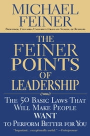 The Feiner Points of Leadership - The 50 Basic Laws That Will Make People Want to Perform Better for You ebook by Michael Feiner