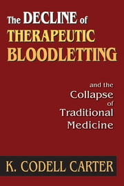 The Decline of Therapeutic Bloodletting and the Collapse of Traditional Medicine ebook by K. Codell Carter