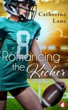 Romancing the Kicker ebook by Catherine Lane