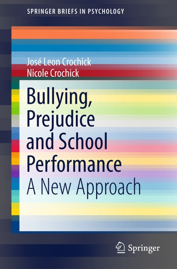 Bullying, Prejudice and School Performance - A New Approach ebook by Nicole Crochick,José Leon Crochick
